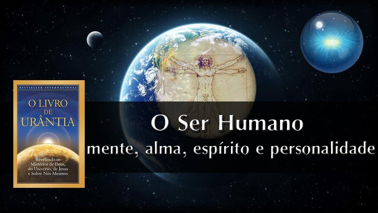 Equilibrio Mente E Espirito: #08. O Ser Humano, Mente, Alma, Espírito E Personalidade