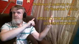 PSYCHO THOUGHTS - DANISNOTONFIRE : Bankrupt Creativity #320 - My Reaction Videos