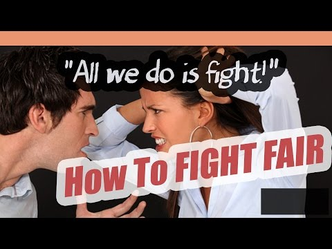 "Fighting Fair: How to Fight Fair & Deal With Anger in Relationships if ""All We Do Is Fight"""