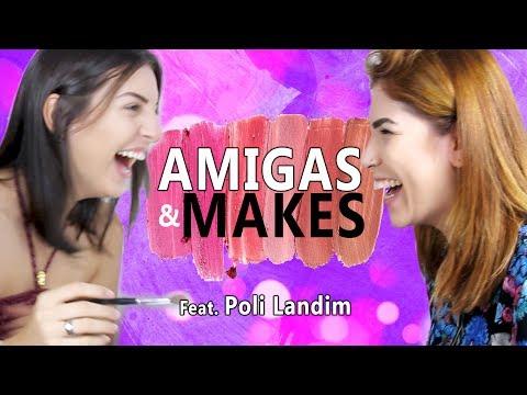 AMIGAS e MAKES ( feat. Poli Landim)