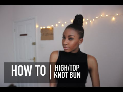 How To High Top Knot Bun Natural Hair Youtube