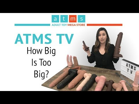 How Big Is Too Big? | Choosing The Perfect Dildo