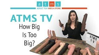 How Big is Too Big?   Choosing The Perfect Dildo