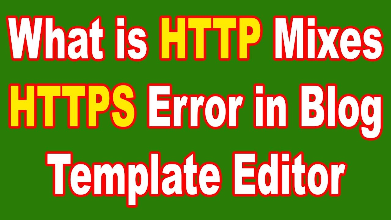 What Is Http Mixes Https Error In Blogger Html Template Editor Youtube