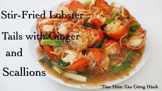 Stir-Fried Lobster Tails with Ginger and Scallion - Tôm Hùm Xào Gừng Hành