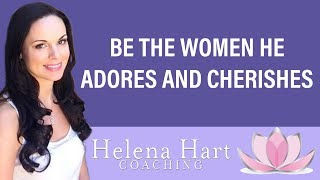 How To Be The Woman He Adores, Values And Cherishes