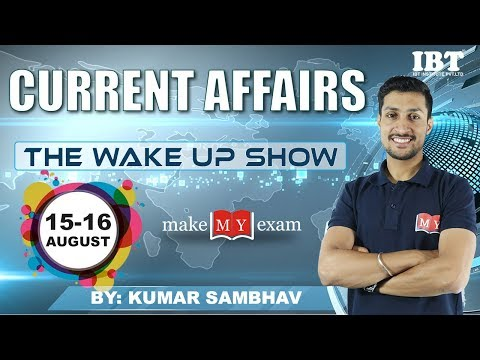 Current Affairs The Wake Up Show- Daily  @ 7:00 AM |15-16 August 2018