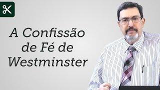 """""""A Confissão de Fé de Westminster"""" - Solano Portela"""