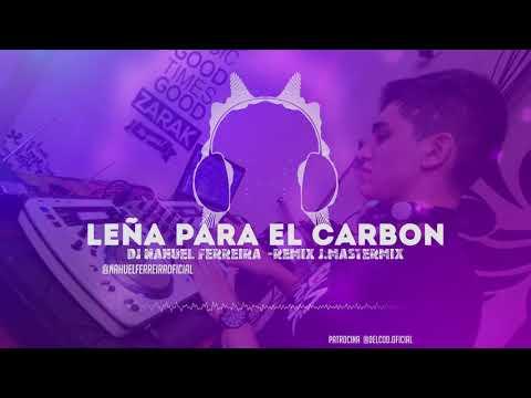 LEÑA PARA EL CARBON REMIX ✘ DJ NAHUEL FERREIRA