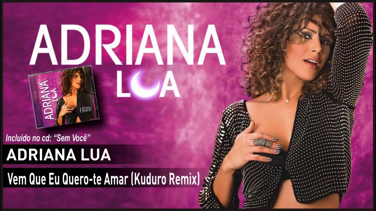 Adriana Lua - Vem que eu quero-te amar (Kuduro Remix ...
