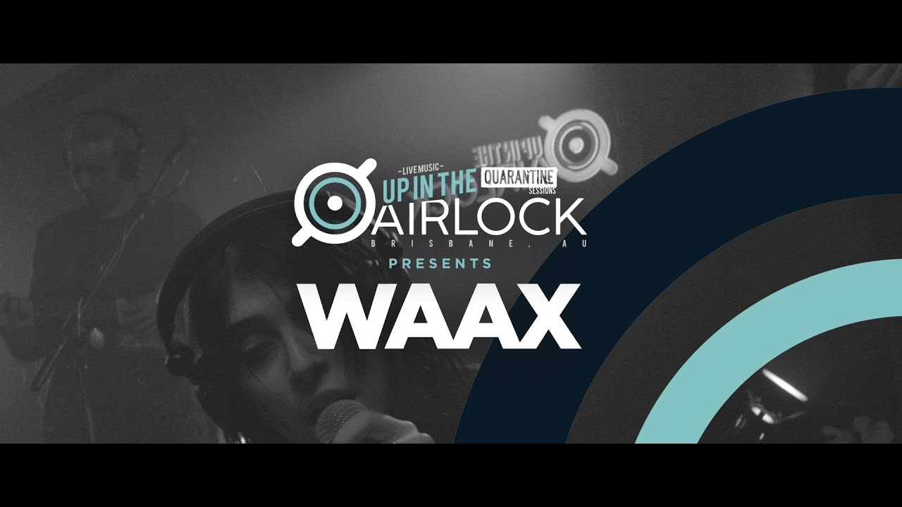 WAAX (Up in The Airlock - The Quarantine Sessions)