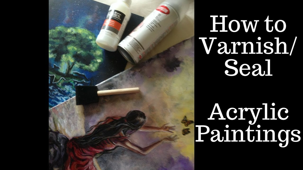How To Varnish Seal Protect Acrylic Paintings Process Tips And Techniques