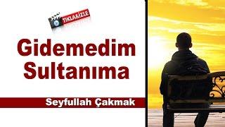 Seyfullah Çakmak - Gidemedim Sultanıma