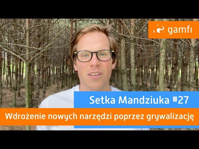 Setka Mandziuka #27 (Gamfi): Wdrażanie nowych narzędzi poprzez grywalizację