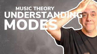 Music Theory: Finally Understanding the Modes!