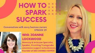 How to Spark Success - Episode 29 -  Joanne Lockwood