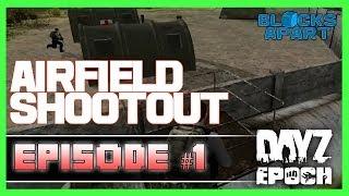 AIRFIELD SHOOTOUT! - Arma 2: DayZ Epoch - Ep.1