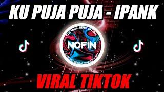 KUPUJA - PUJA (IPANK) DJ REMIX TIKTOK NOFIN ASIA FULL BASS