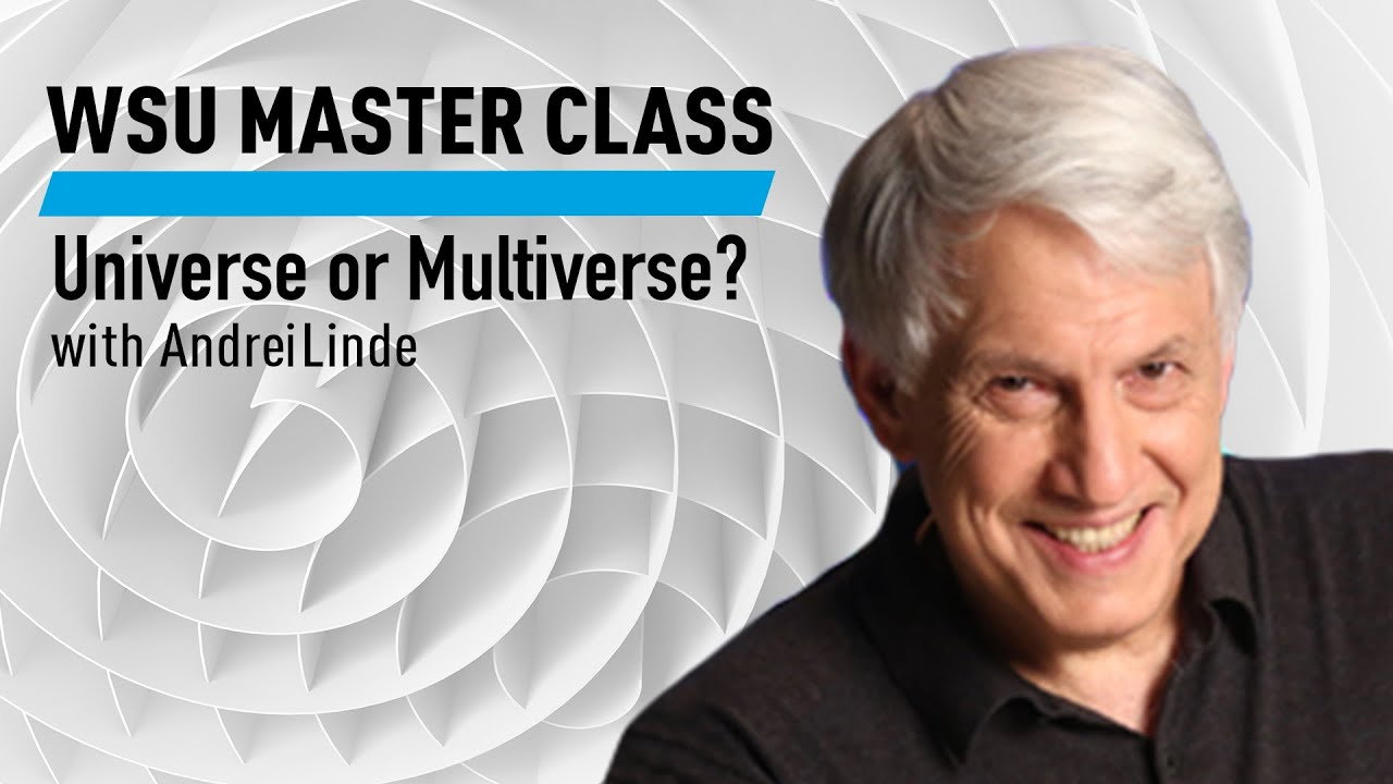 WSU Master Class: Universe or Multiverse? with Andrei Linde