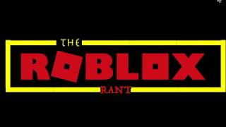 The ROBLOX Rant (NOT EVERYTHING IS MINE!)