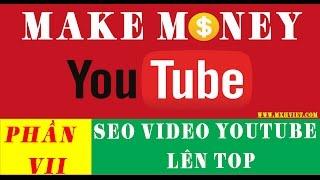 [Phần 7] # 1: Các bước tối ưu & seo video youtube lên top 2015 - Học kiếm tiền trên Youtube
