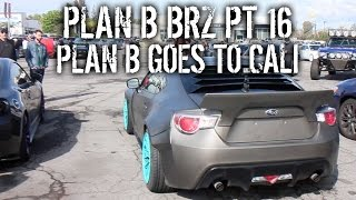 Plan B BRZ Pt 16 - Plan B Goes To Cali
