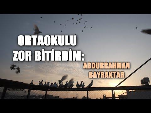 ORTAOKULU ZOR BİTİRDİM: ABDURRAHMAN BAYRAKTAR