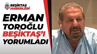 Erman Toroğlu'ndan Beşiktaş'ın Galibiyetine Flaş Yorumlar / Ankaragücü-Beşiktaş Maç Sonu Yorumları