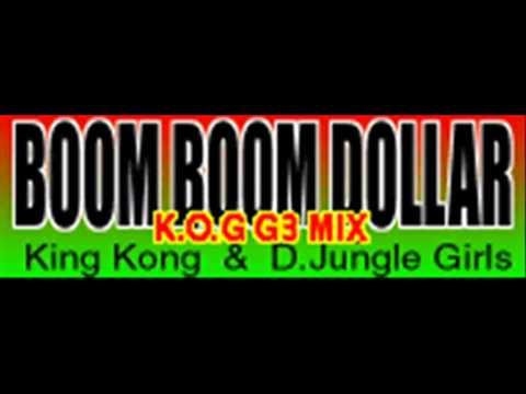 King Kong & D.Jungle Girls - BOOM BOOM DOLLAR (K.O.G G3 MIX) [HQ]