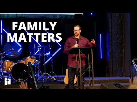 Family Matters: Part 3 | Pastor Matt Holcomb