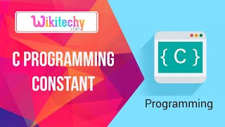 C Constants | Constant | C | Basic C | Constant C | C Program | C Tutorial | Wikitechy.com