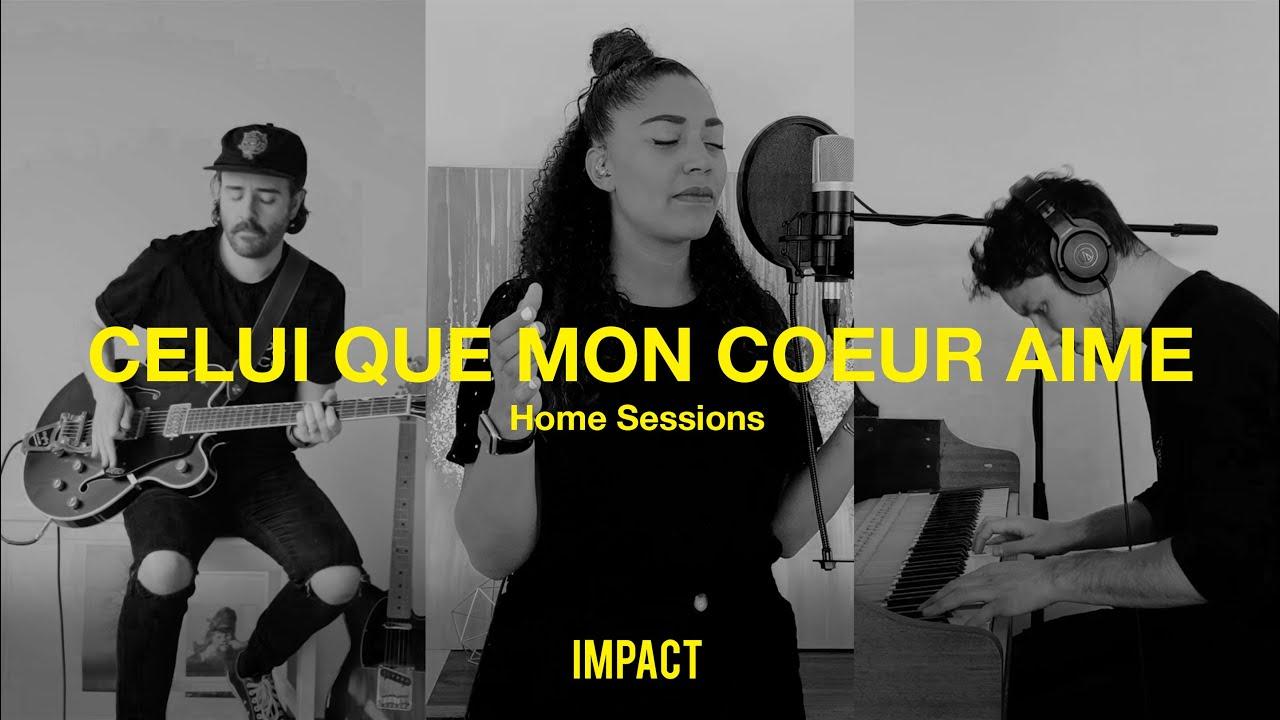 Celui que mon coeur aime - IMPACT (Home Sessions)