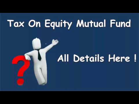 Tax On Equity Mutual Funds | Taxation Details of Mutual Funds