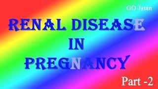 Renal Disease in Pregnancy, Part 2