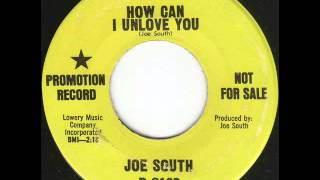 Joe South - How Can I Unlove You