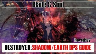 Blade & Soul - Destroyer: Shadow/Earth Advanced DPS Rotation [howtoPlay]