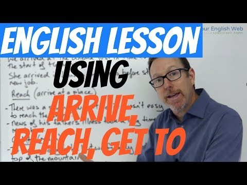 English lesson - ARRIVE, REACH, GET TO