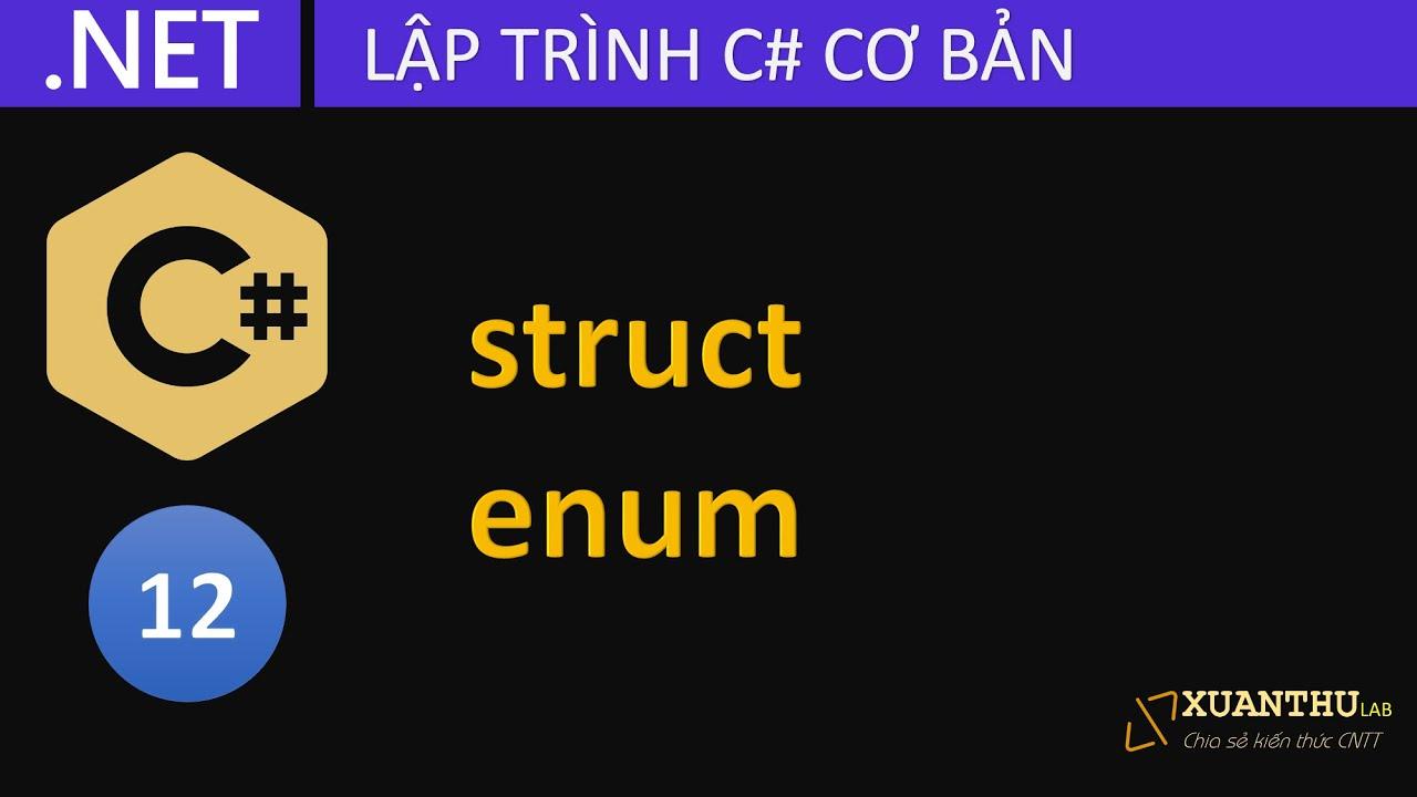 CS12 - Dữ liệu cấu trúc struct và kiểu dữ liệt kê trong C#, lập trình .NET Core