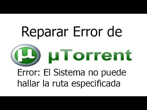 Reparar Error del uTorrent: Error: El Sistema no puede hallar la ruta Especificada.
