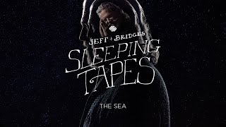 Jeff Bridges Sleeping Tapes - THE SEA