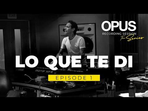 OPUS Recording Sessions. Episode 1 - Lo Que Te Di.