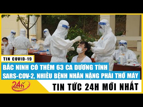 Tin tức 24h mới.Tin Tối 22/5 Cập nhật Covid Bắc Ninh thêm 63 ca mới tổng 663 BN, ổ dịch thuận thành