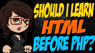 Should I Learn HTML Before PHP?