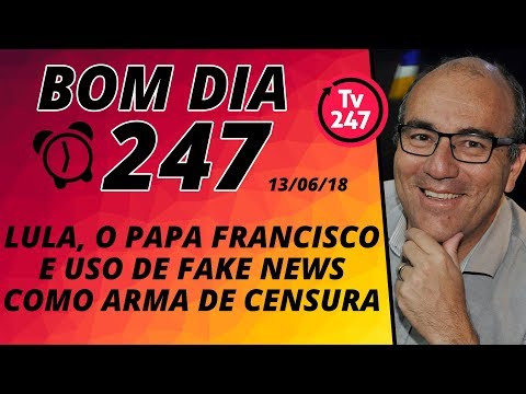 Bom dia 247: Lula, o Papa Francisco e as fake news
