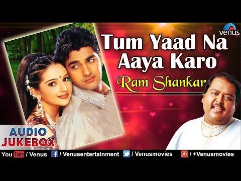 Tum Yaad Na Aaya Karo - Ram Shankar : Hindi Album Songs || Audio Jukebox