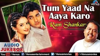 Tum Yaad Na Aaya Karo - Ram Shankar : Hindi Album Songs || Audio Jukebox