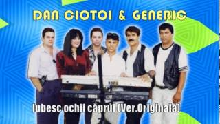 DAN CIOTOI &amp GENERIC - IUBESC OCHII CAPRUI, VERS. ORIGINALA