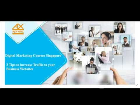 digital marketing courses singapore and 3 tips how I create traffic to my website.