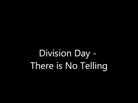 Division Day - There Is No Telling