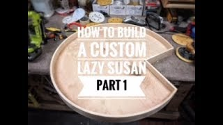 How To Build A Custom Lazy Susan Part 1